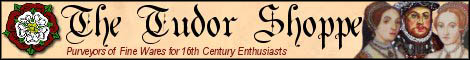 Tudorshoppe.com - Purveyors of FIne Wares for 16th Century Enthusiasts